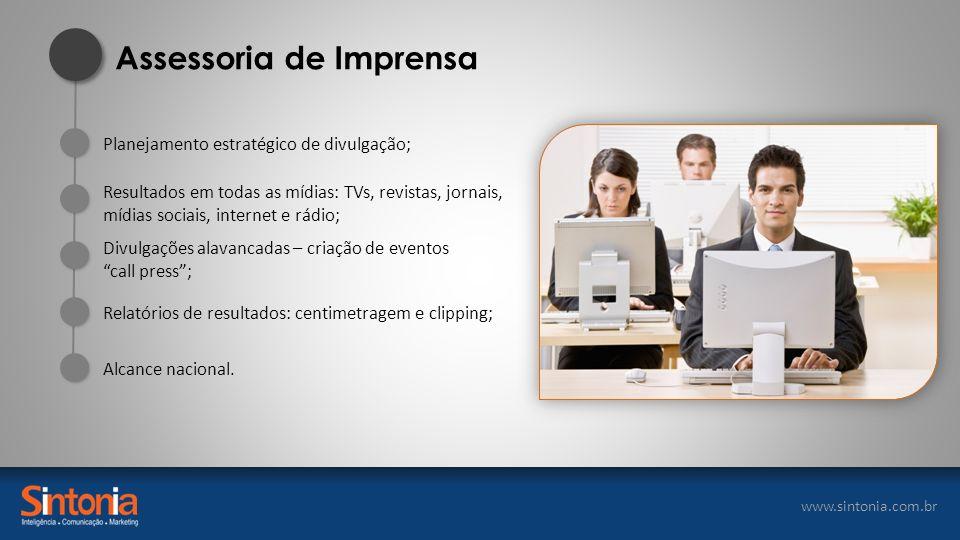 www.sintonia.com.br Planejamento estratégico de divulgação; Alcance nacional. Resultados em todas as mídias: TVs, revistas, jornais, mídias sociais, i