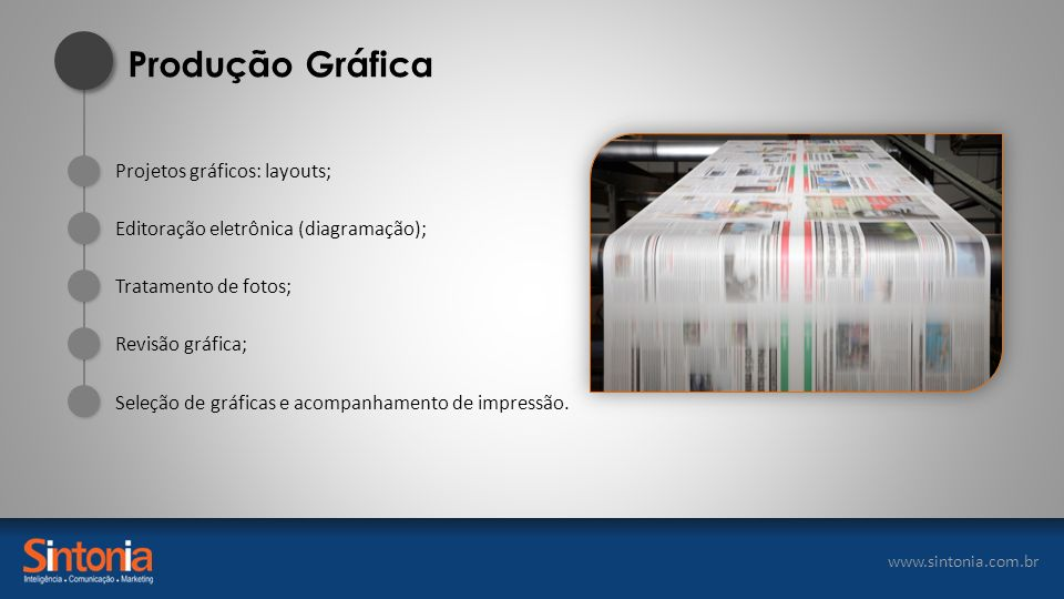 www.sintonia.com.br Projetos gráficos: layouts; Editoração eletrônica (diagramação); Tratamento de fotos; Revisão gráfica; Produção Gráfica Seleção de