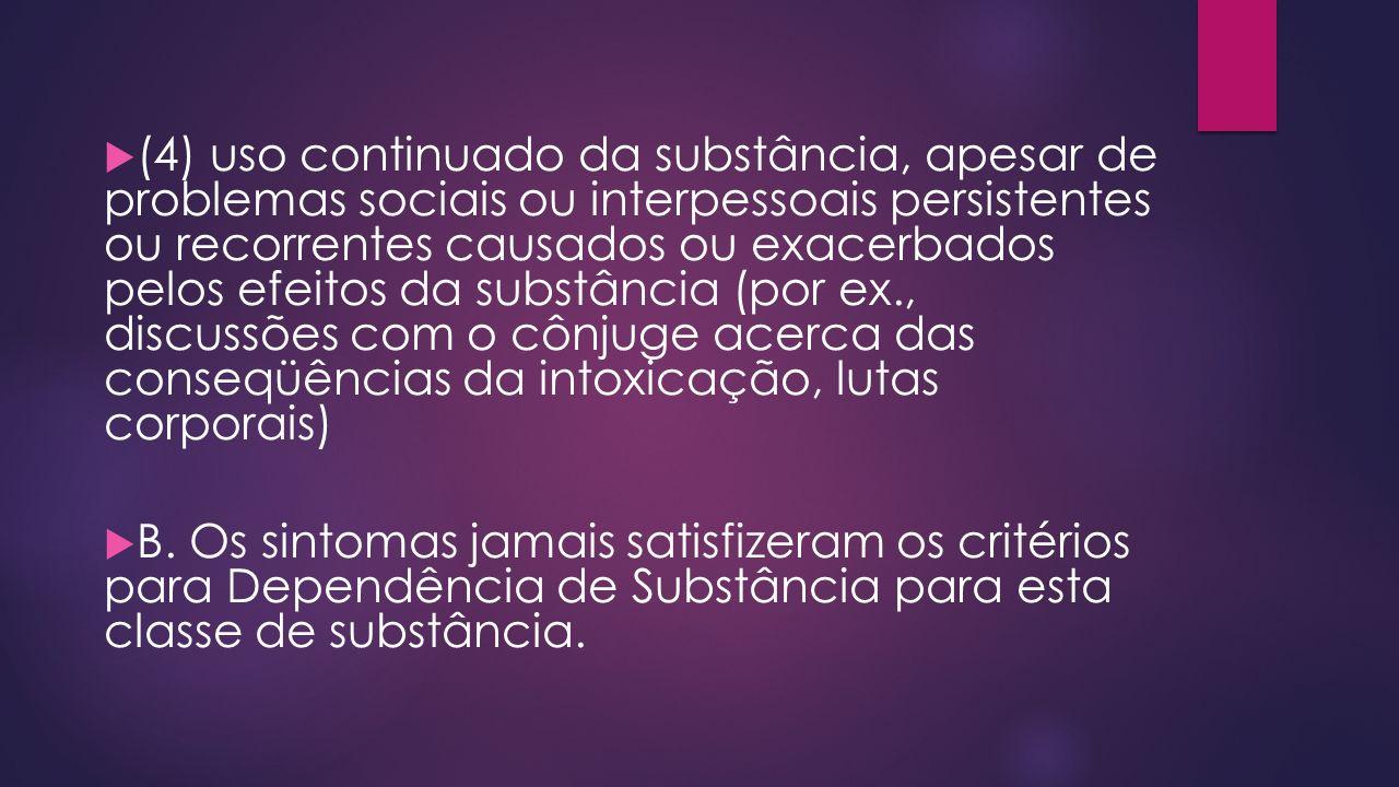 (4) uso continuado da substância, apesar de problemas sociais ou interpessoais persistentes ou recorrentes causados ou exacerbados pelos efeitos da su