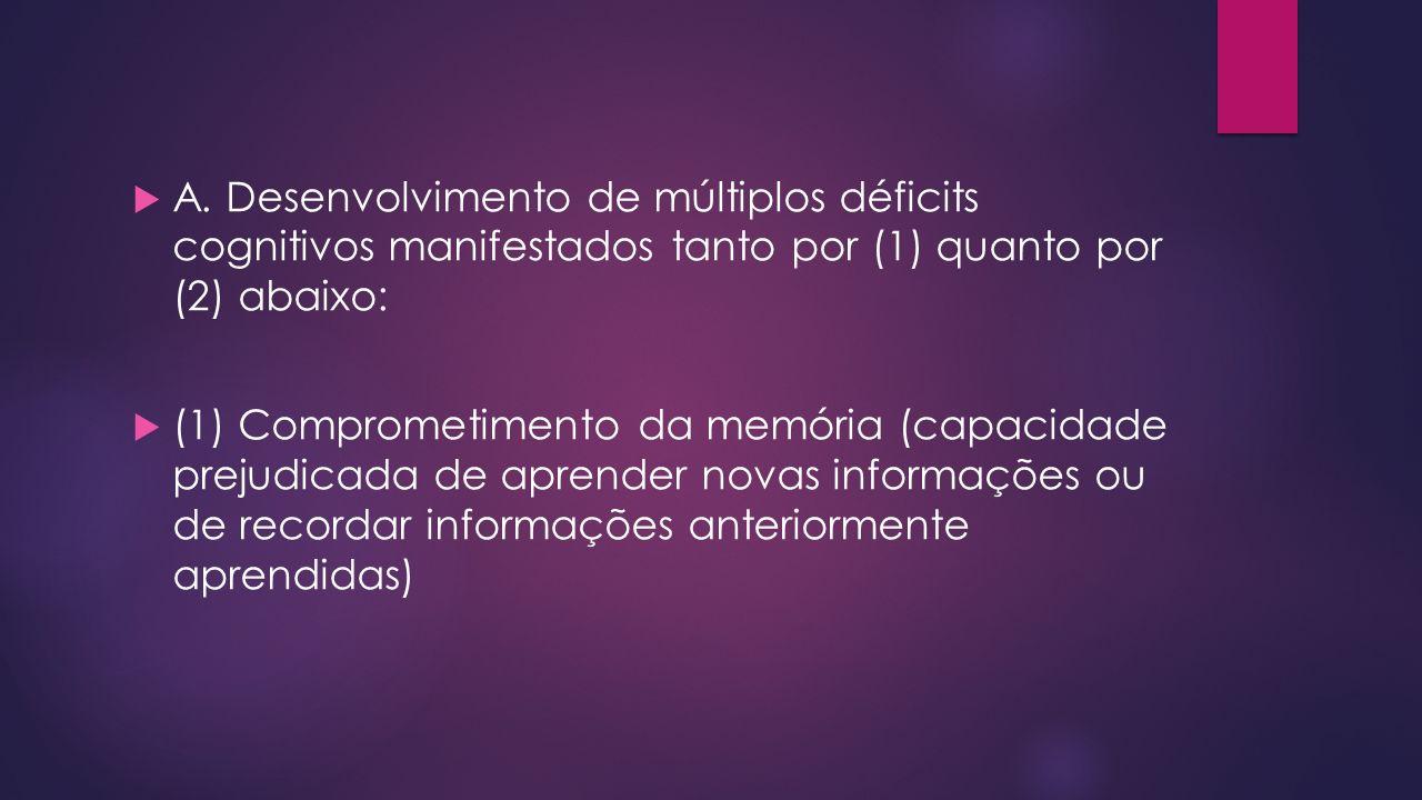 A. Desenvolvimento de múltiplos déficits cognitivos manifestados tanto por (1) quanto por (2) abaixo: (1) Comprometimento da memória (capacidade preju