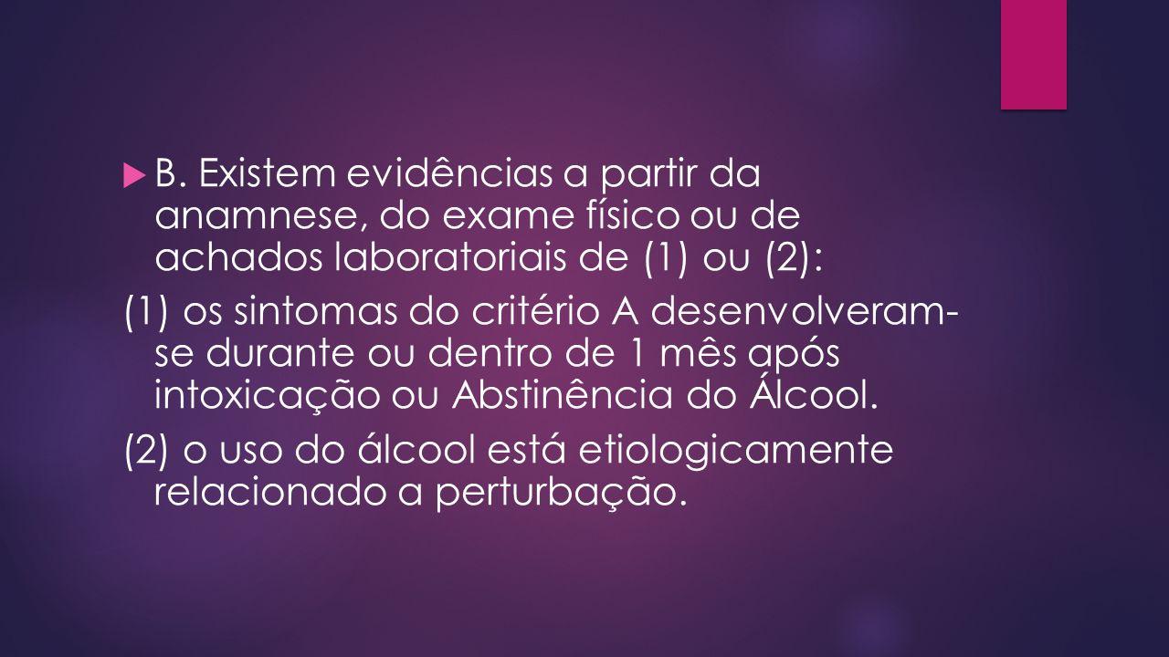 B. Existem evidências a partir da anamnese, do exame físico ou de achados laboratoriais de (1) ou (2): (1) os sintomas do critério A desenvolveram- se