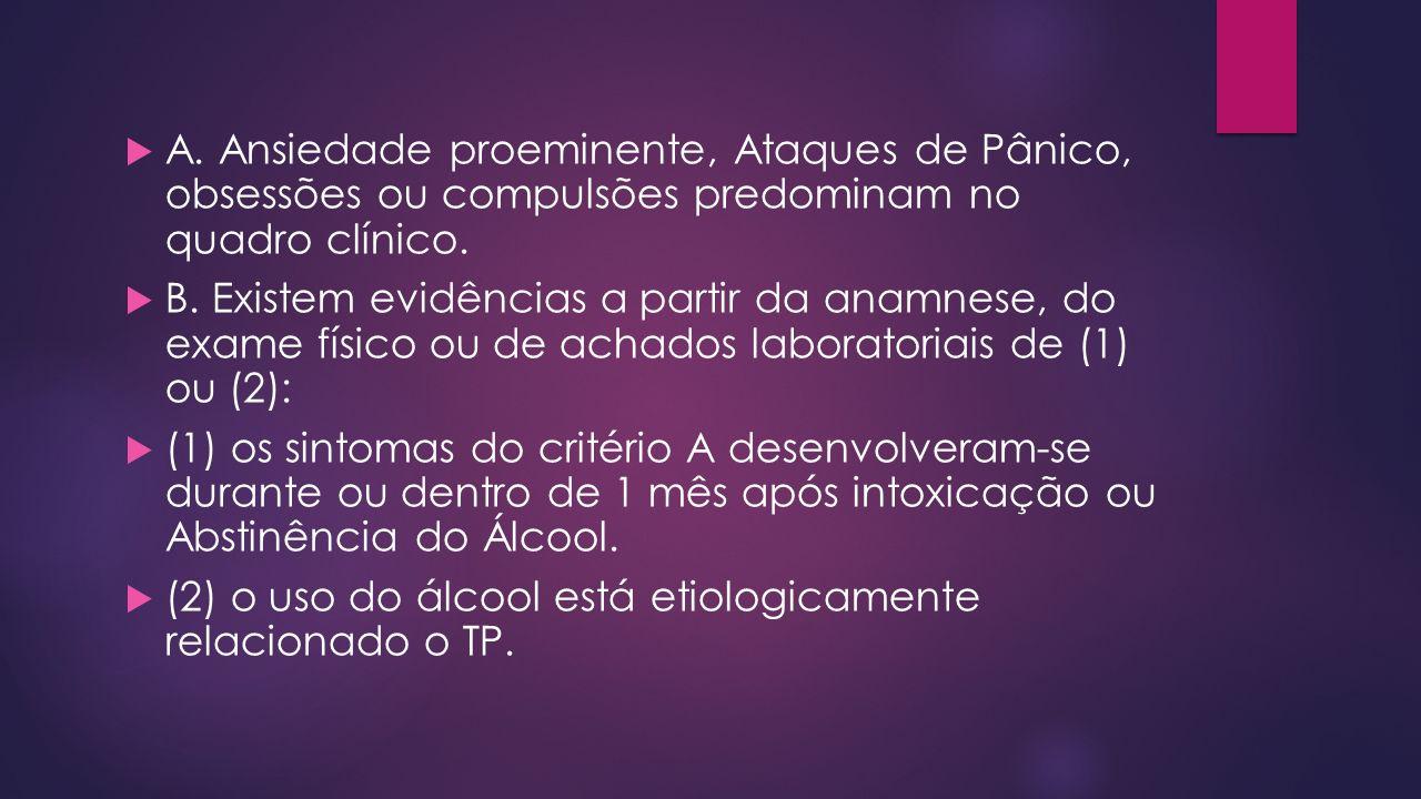 A.Ansiedade proeminente, Ataques de Pânico, obsessões ou compulsões predominam no quadro clínico.
