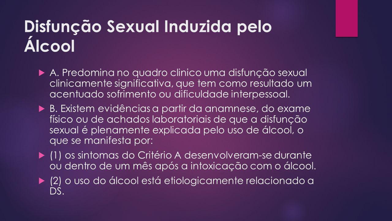 Disfunção Sexual Induzida pelo Álcool A. Predomina no quadro clinico uma disfunção sexual clinicamente significativa, que tem como resultado um acentu