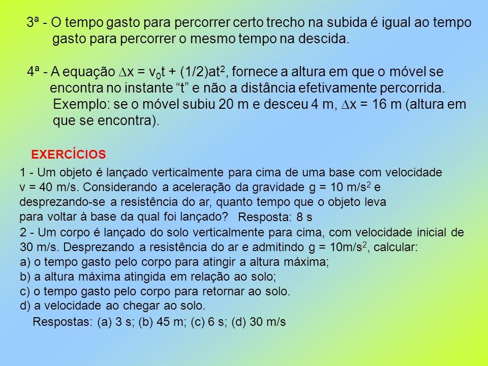 3ª - O tempo gasto para percorrer certo trecho na subida é igual ao tempo gasto para percorrer o mesmo tempo na descida. 4ª - A equação x = v 0 t + (1