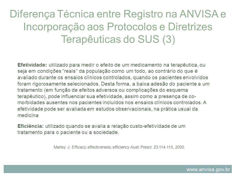 Diferença Técnica entre Registro na ANVISA e Incorporação aos Protocolos e Diretrizes Terapêuticas do SUS (3) Efetividade: utilizado para medir o efei