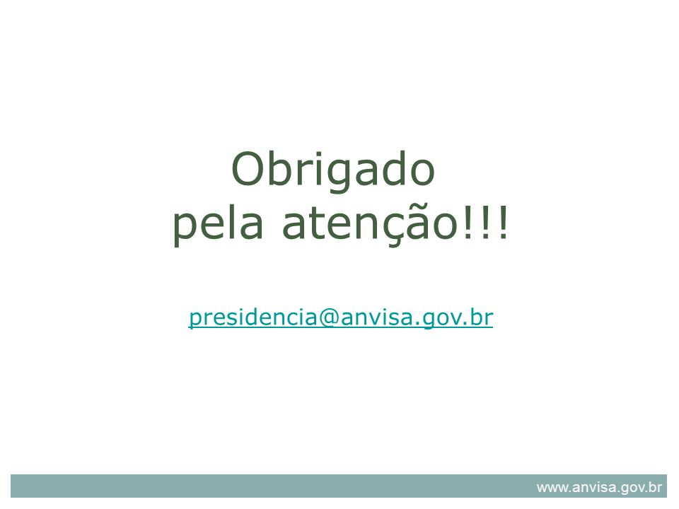 Obrigado pela atenção!!! presidencia@anvisa.gov.br www.anvisa.gov.br