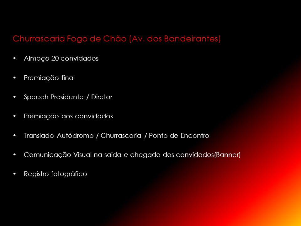 Churrascaria Fogo de Chão (Av. dos Bandeirantes) Almoço 20 convidados Premiação final Speech Presidente / Diretor Premiação aos convidados Translado A