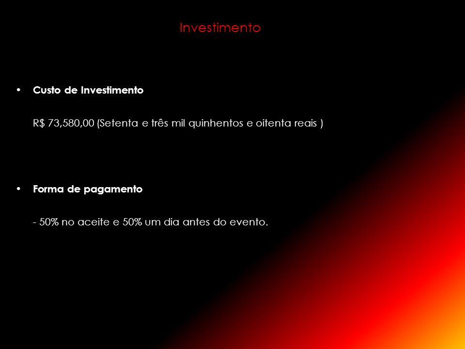 Investimento Custo de Investimento R$ 73,580,00 (Setenta e três mil quinhentos e oitenta reais ) Forma de pagamento - 50% no aceite e 50% um dia antes