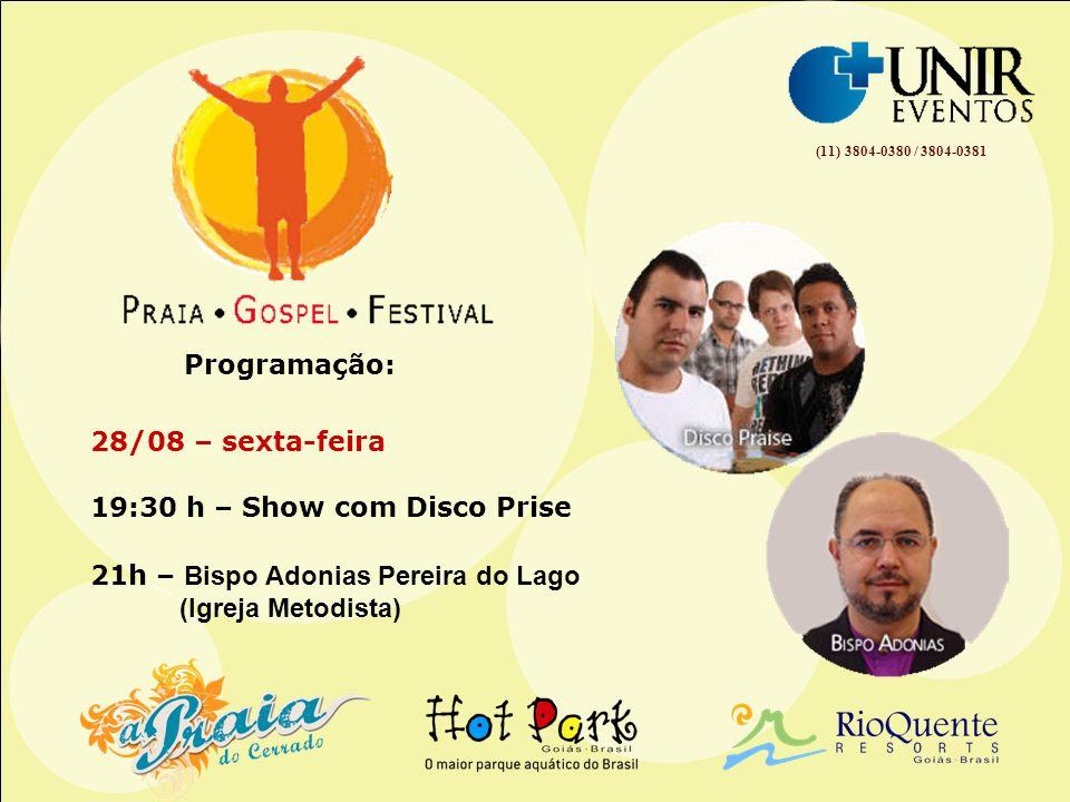(11) 3804-0380 / 3804-0381 21h – Bispo Adonias Pereira do Lago (Igreja Metodista) Programação: 28/08 – sexta-feira 19:30 h – Show com Disco Prise