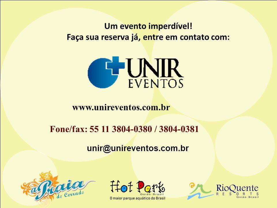 Um evento imperdível! Faça sua reserva já, entre em contato com: www.unireventos.com.br unir@unireventos.com.br Fone/fax: 55 11 3804-0380 / 3804-0381