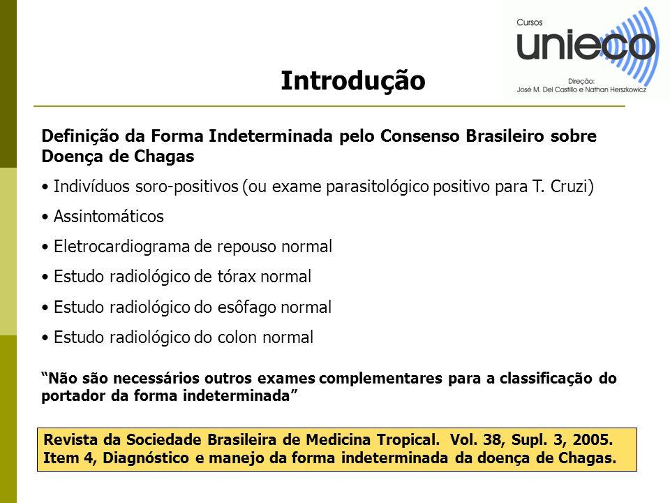 Introdução Definição da Forma Indeterminada pelo Consenso Brasileiro sobre Doença de Chagas Indivíduos soro-positivos (ou exame parasitológico positivo para T.