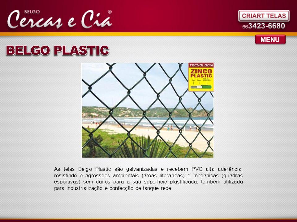 MENU As telas Belgo Plastic são galvanizadas e recebem PVC alta aderência, resistindo e agressões ambientais (áreas litorâneas) e mecânicas (quadras esportivas) sem danos para a sua superfície plastificada.