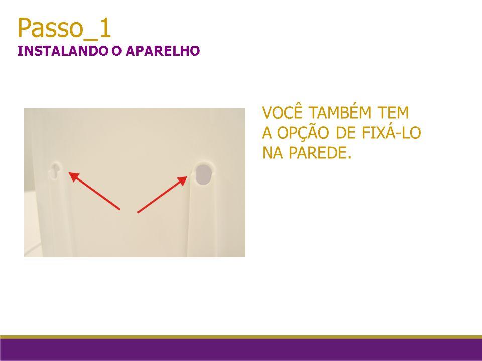 Passo_6 LIMPANDO O APARELHO VOCÊ PODE LIMPAR O APARELHO COM A AJUDA DE UM PANO OU PAPEL TOALHA.