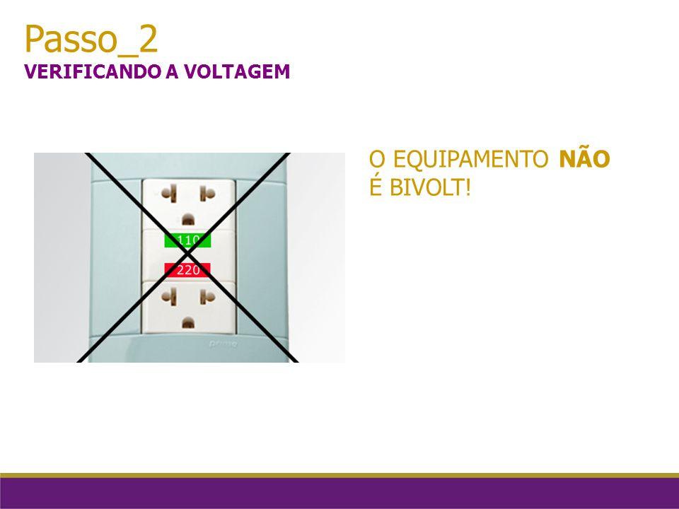 Passo_2 VERIFICANDO A VOLTAGEM O EQUIPAMENTO NÃO É BIVOLT!