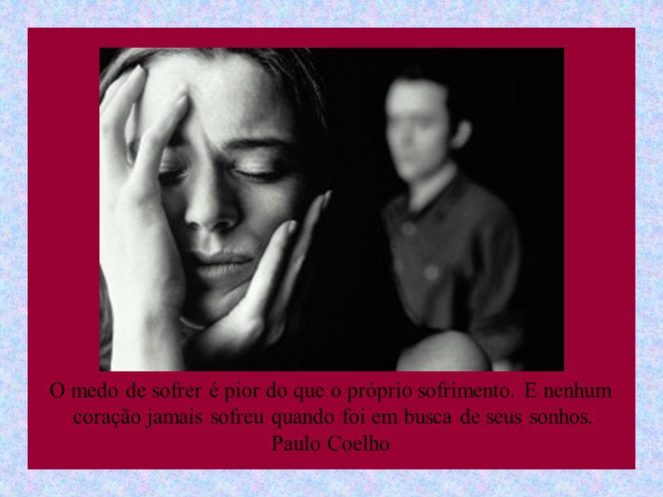 suefirmeza O medo de sofrer é pior do que o próprio sofrimento.