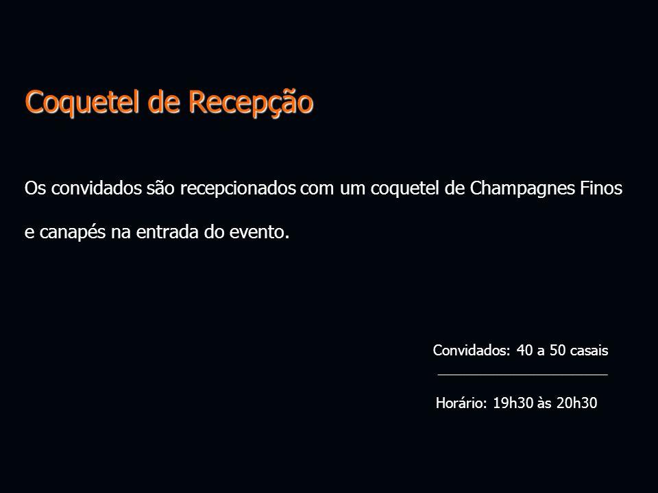 Coquetel de Recepção Os convidados são recepcionados com um coquetel de Champagnes Finos e canapés na entrada do evento. Convidados: 40 a 50 casais __