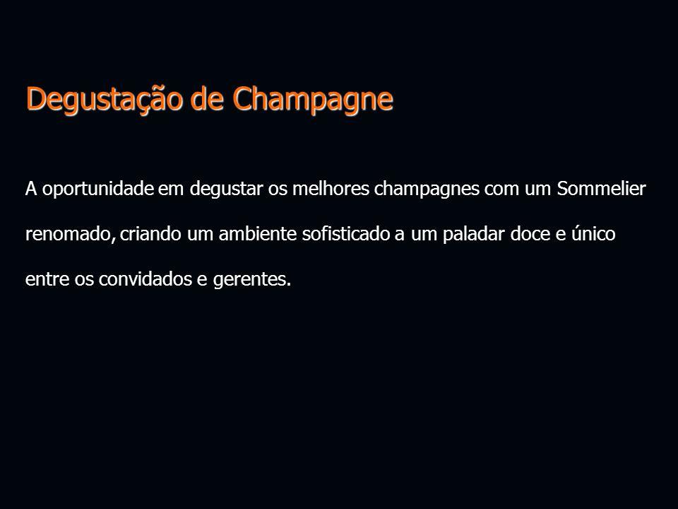 Degustação de Champagne A oportunidade em degustar os melhores champagnes com um Sommelier renomado, criando um ambiente sofisticado a um paladar doce