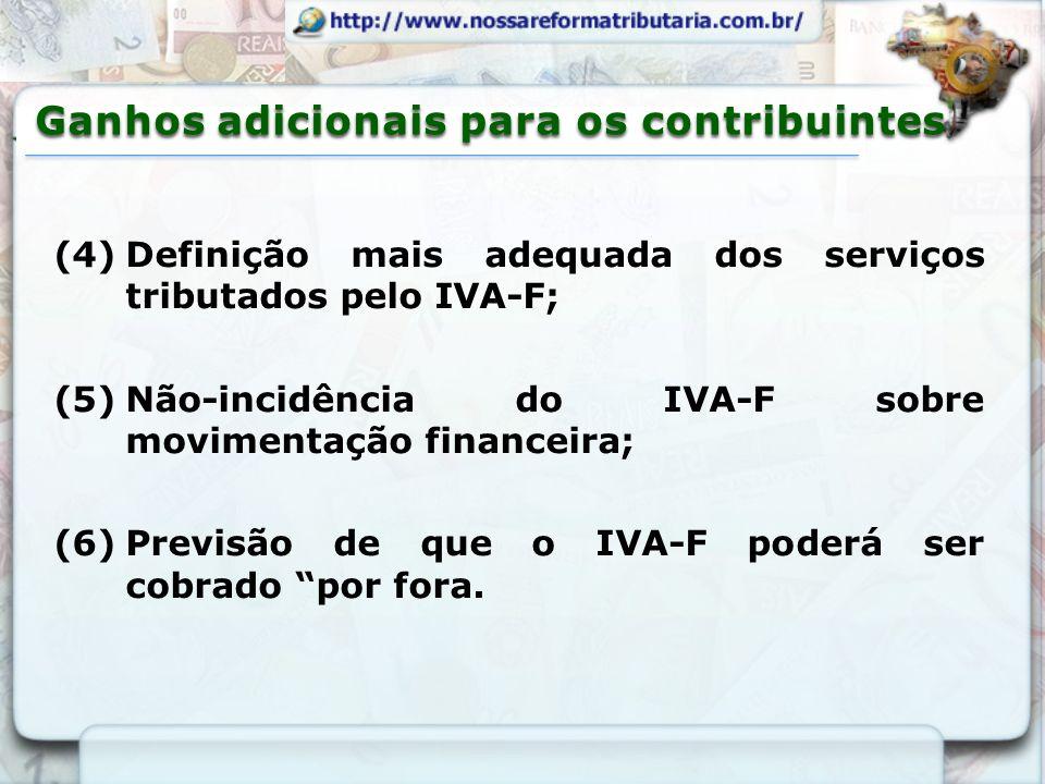 (4)Definição mais adequada dos serviços tributados pelo IVA-F; (5)Não-incidência do IVA-F sobre movimentação financeira; (6)Previsão de que o IVA-F po
