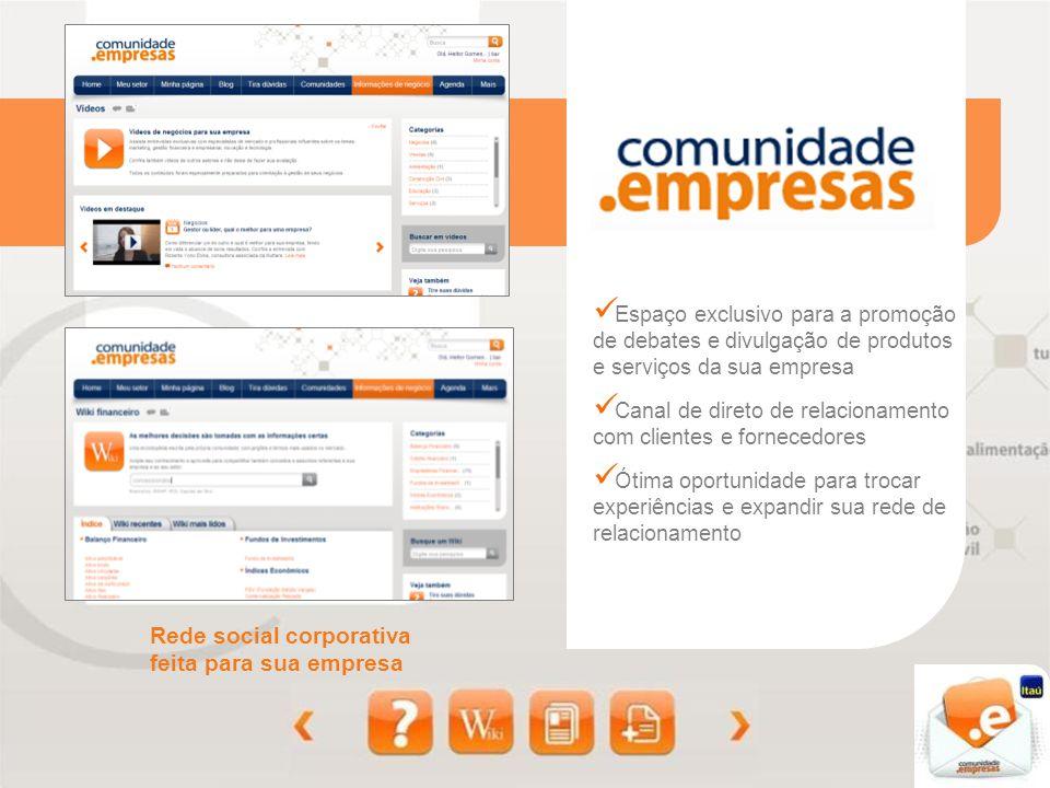 Rede social corporativa feita para sua empresa Espaço exclusivo para a promoção de debates e divulgação de produtos e serviços da sua empresa Canal de