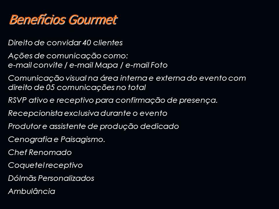Benefícios Gourmet Direito de convidar 40 clientes Ações de comunicação como: e-mail convite / e-mail Mapa / e-mail Foto Comunicação visual na área interna e externa do evento com direito de 05 comunicações no total RSVP ativo e receptivo para confirmação de presença.