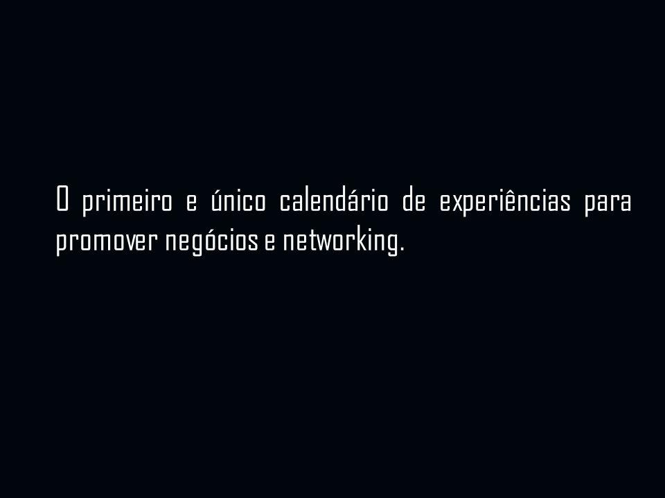 O primeiro e único calendário de experiências para promover negócios e networking.