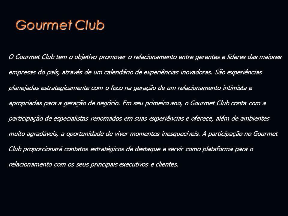 Gourmet Club O Gourmet Club tem o objetivo promover o relacionamento entre gerentes e líderes das maiores empresas do país, através de um calendário de experiências inovadoras.