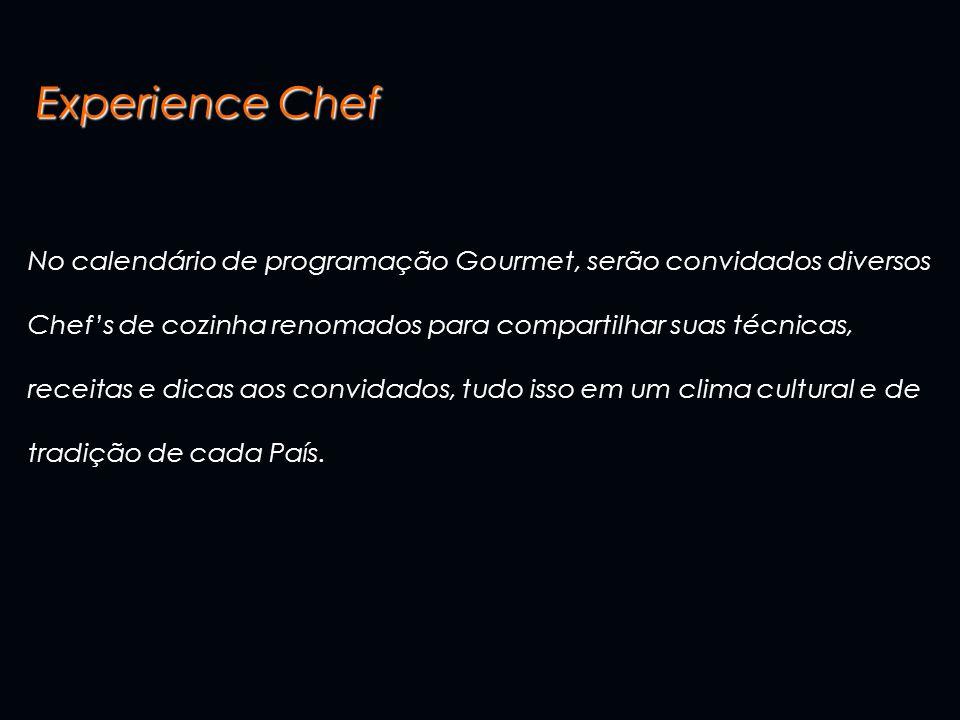 Experience Chef No calendário de programação Gourmet, serão convidados diversos Chefs de cozinha renomados para compartilhar suas técnicas, receitas e