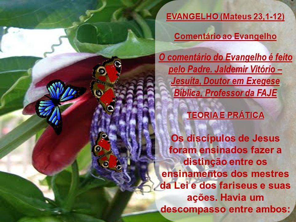 EVANGELHO (Mateus 23,1-12) Comentário ao Evangelho O comentário do Evangelho é feito pelo Padre.