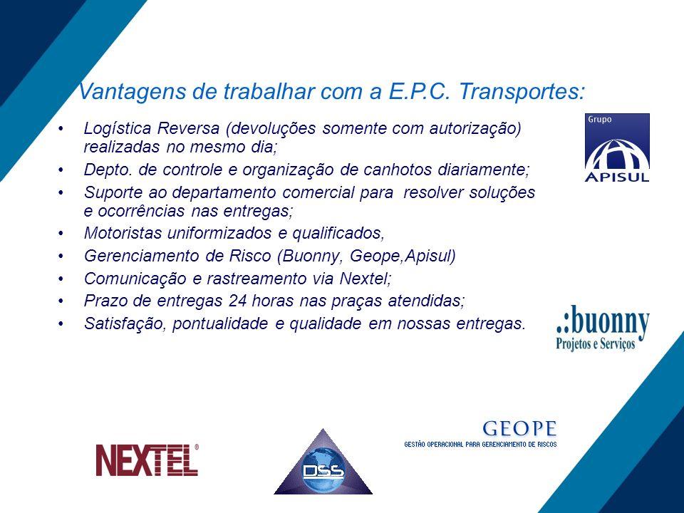 Vantagens de trabalhar com a E.P.C. Transportes: Logística Reversa (devoluções somente com autorização) realizadas no mesmo dia; Depto. de controle e