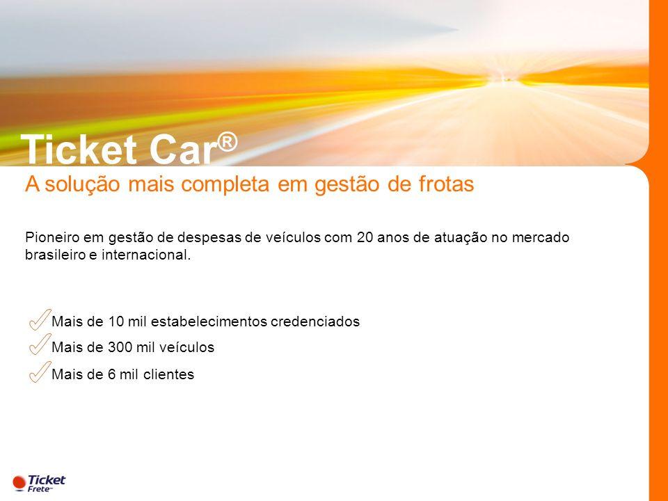 Ticket Car ® A solução mais completa em gestão de frotas Mais de 10 mil estabelecimentos credenciados Mais de 300 mil veículos Mais de 6 mil clientes