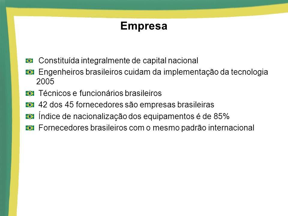 Empresa Constituída integralmente de capital nacional Engenheiros brasileiros cuidam da implementação da tecnologia 2005 Técnicos e funcionários brasi