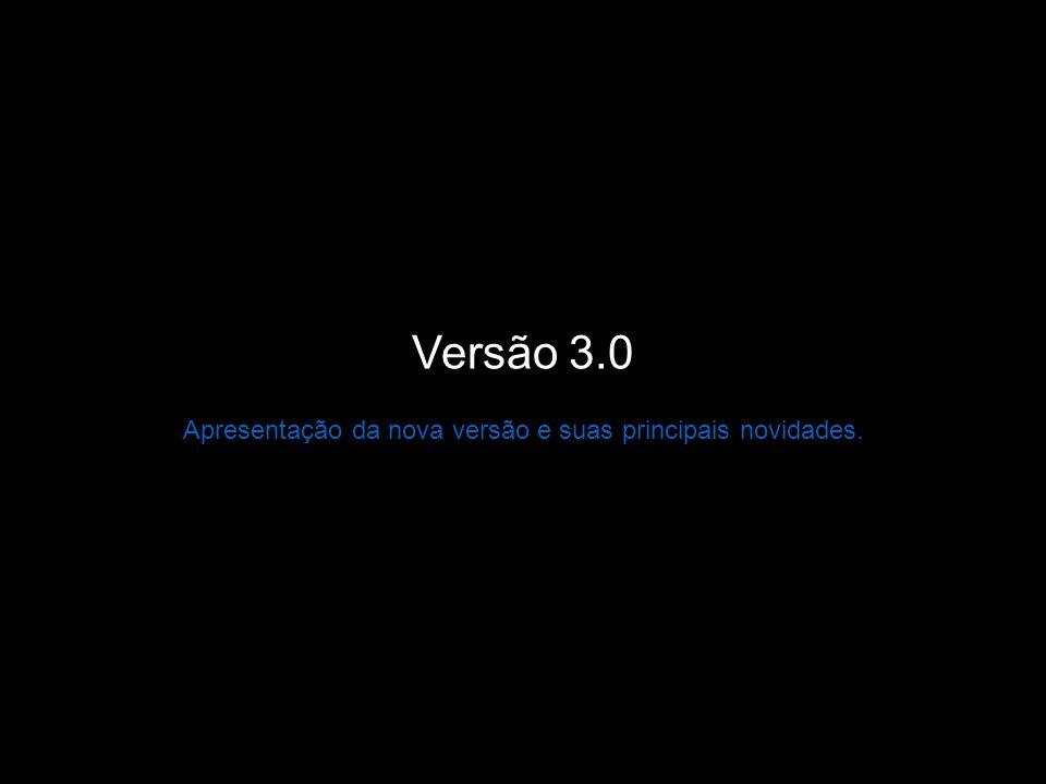 Versão 3.0 Apresentação da nova versão e suas principais novidades.