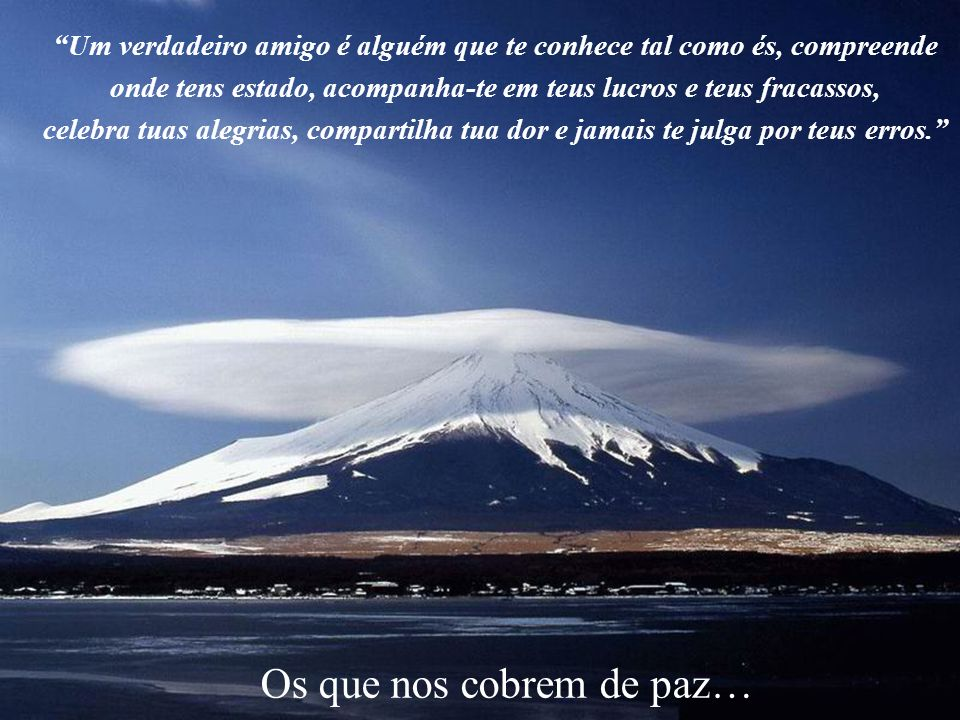 Os intelectuais Um verdadeiro amigo é alguém capaz de tocar teu coração desde o outro lado do mundo.