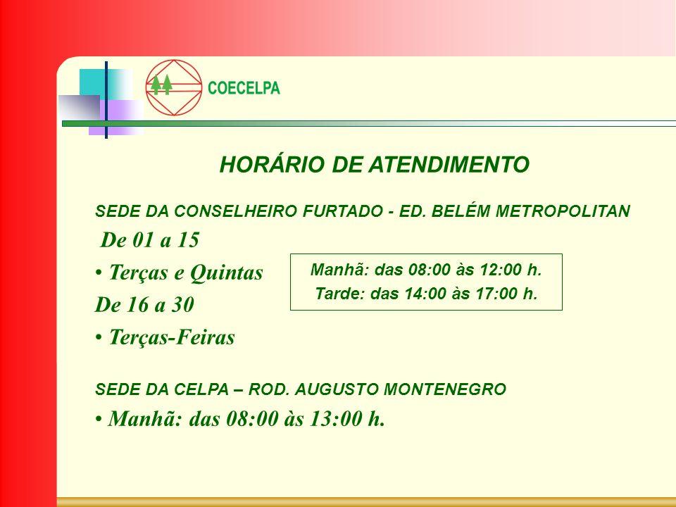 HORÁRIO DE ATENDIMENTO SEDE DA CONSELHEIRO FURTADO - ED. BELÉM METROPOLITAN De 01 a 15 Terças e Quintas De 16 a 30 Terças-Feiras SEDE DA CELPA – ROD.