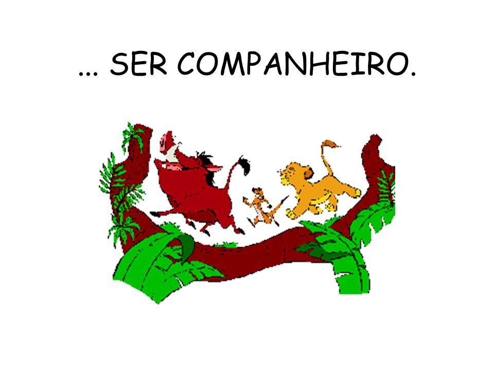 ... SER COMPANHEIRO.
