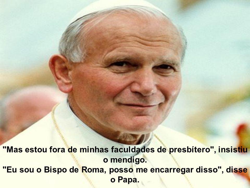 O homem, impressionado respondeu-lhe que já não era sacerdote, ao que o Papa respondeu: