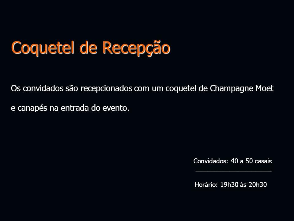 Coquetel de Recepção Os convidados são recepcionados com um coquetel de Champagne Moet e canapés na entrada do evento. Convidados: 40 a 50 casais ____