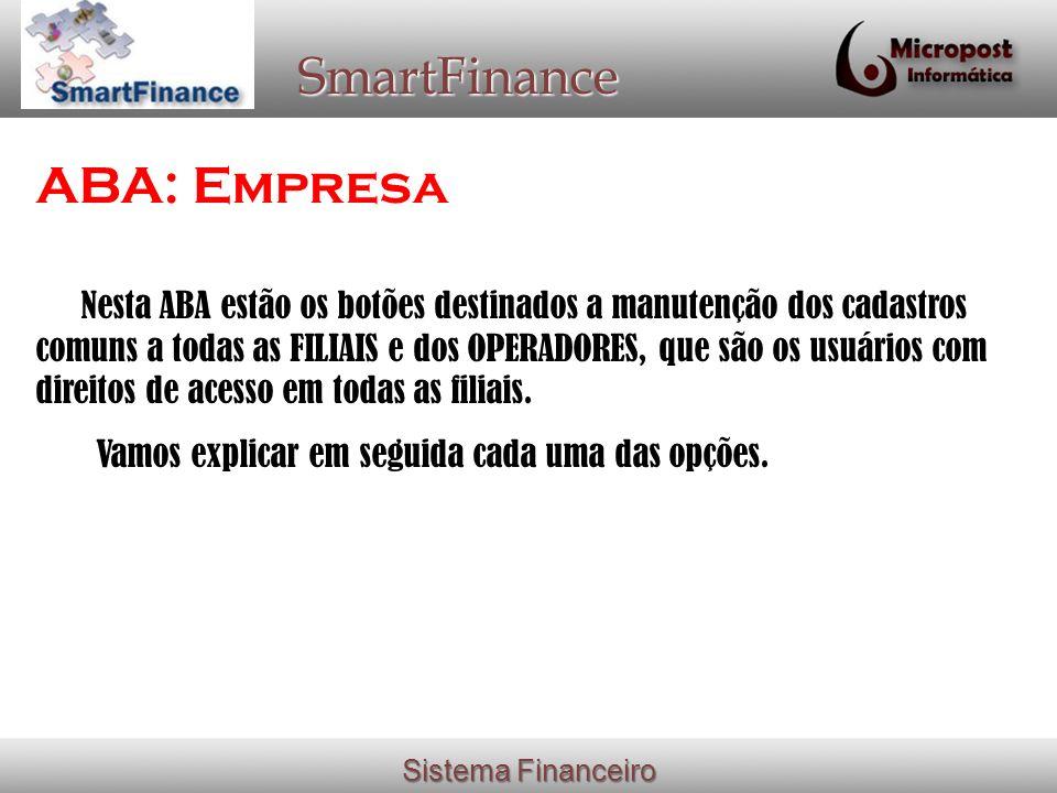 Sistema Financeiro SmartFinance ABA: Empresa Nesta ABA estão os botões destinados a manutenção dos cadastros comuns a todas as FILIAIS e dos OPERADORES, que são os usuários com direitos de acesso em todas as filiais.
