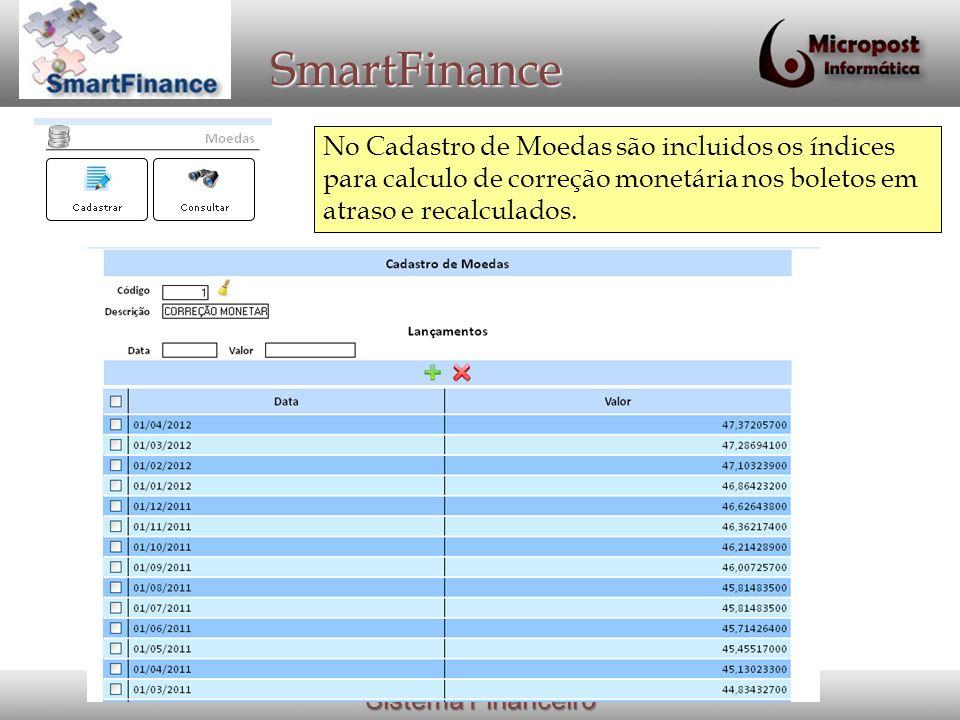 Sistema Financeiro SmartFinance No Cadastro de Moedas são incluidos os índices para calculo de correção monetária nos boletos em atraso e recalculados.