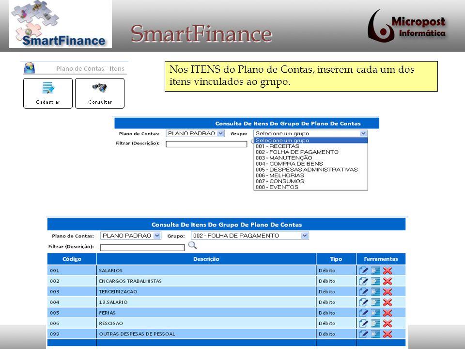 Sistema Financeiro SmartFinance Nos ITENS do Plano de Contas, inserem cada um dos itens vinculados ao grupo.