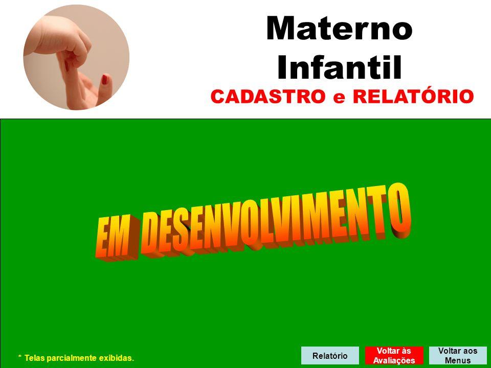 Materno Infantil CADASTRO e RELATÓRIO Voltar às Avaliações Voltar aos Menus * Telas parcialmente exibidas.