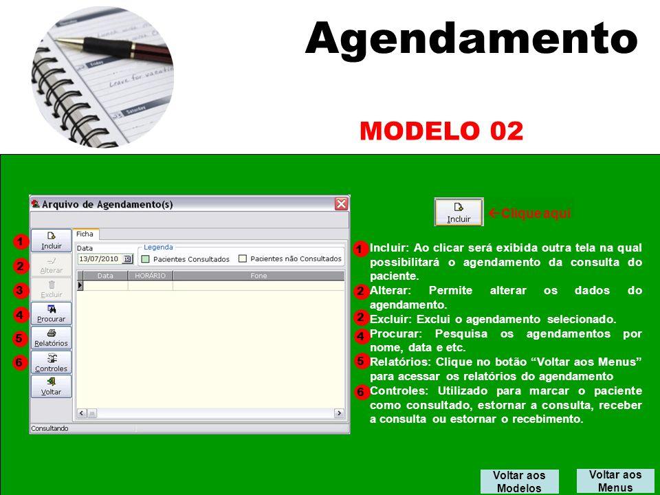 Agendamento Voltar aos Menus MODELO 02 1 2 3 4 6 Voltar aos Modelos 5 Incluir: Ao clicar será exibida outra tela na qual possibilitará o agendamento da consulta do paciente.