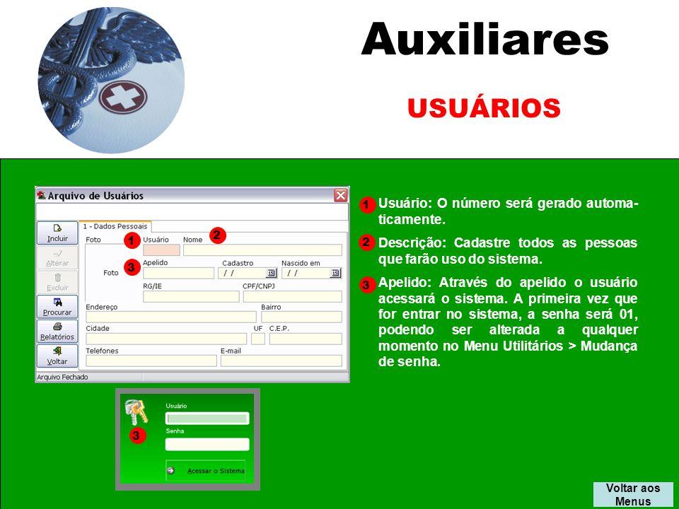 Auxiliares USUÁRIOS Voltar aos Menus 1 2 Usuário: O número será gerado automa- ticamente.