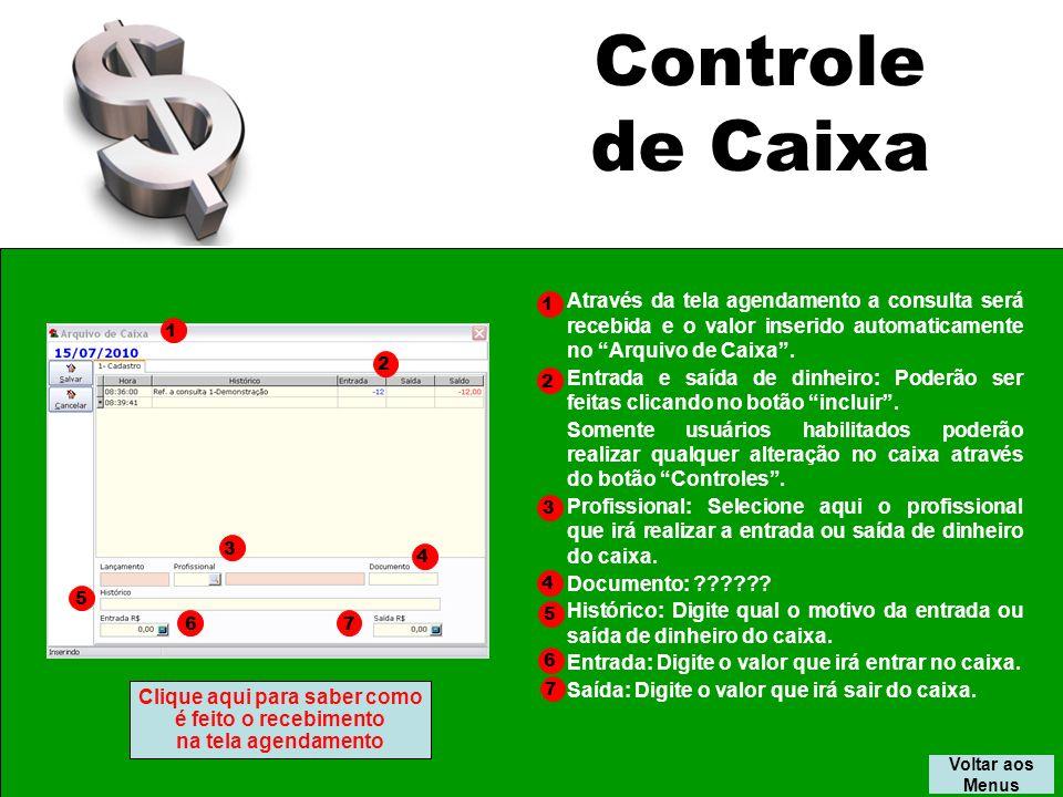 Controle de Caixa Voltar aos Menus Através da tela agendamento a consulta será recebida e o valor inserido automaticamente no Arquivo de Caixa.