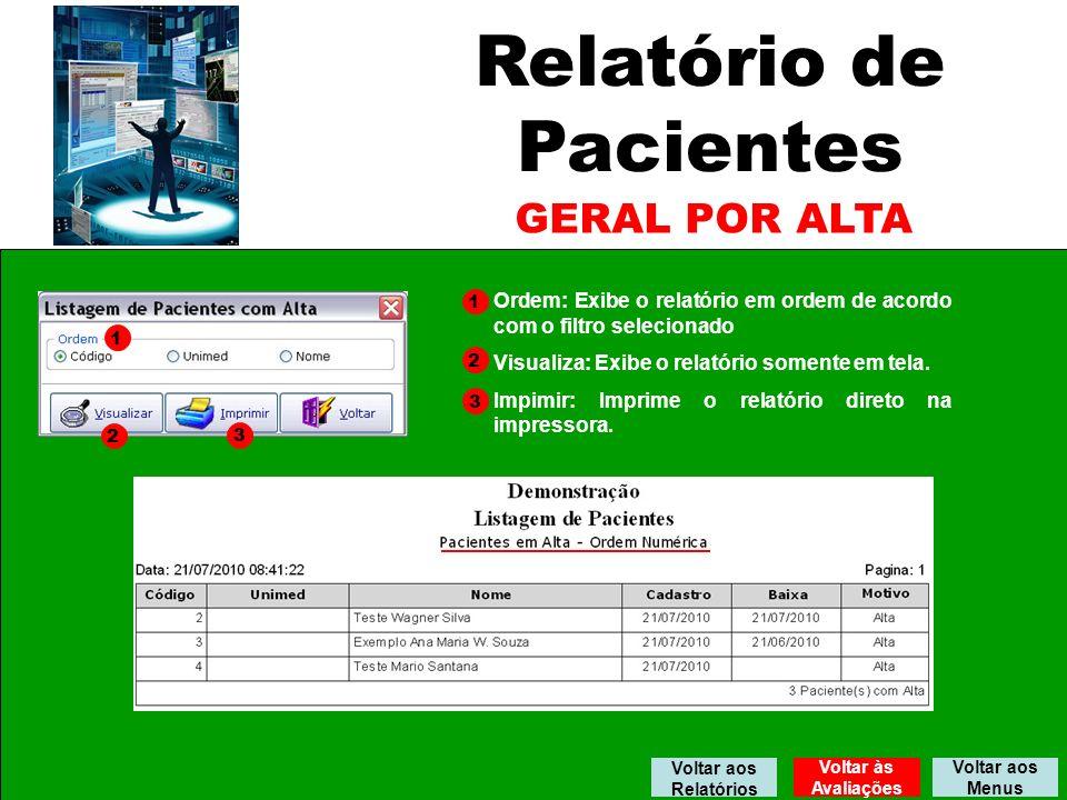 Relatório de Pacientes GERAL POR ALTA 1 2 3 1 2 3 Ordem: Exibe o relatório em ordem de acordo com o filtro selecionado Visualiza: Exibe o relatório somente em tela.