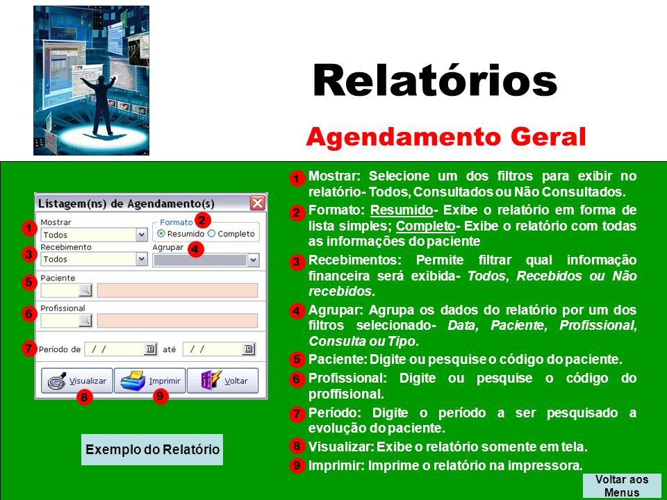 Relatórios Voltar aos Menus Agendamento Geral 1 3 5 6 7 8 9 2 Mostrar: Selecione um dos filtros para exibir no relatório- Todos, Consultados ou Não Consultados.