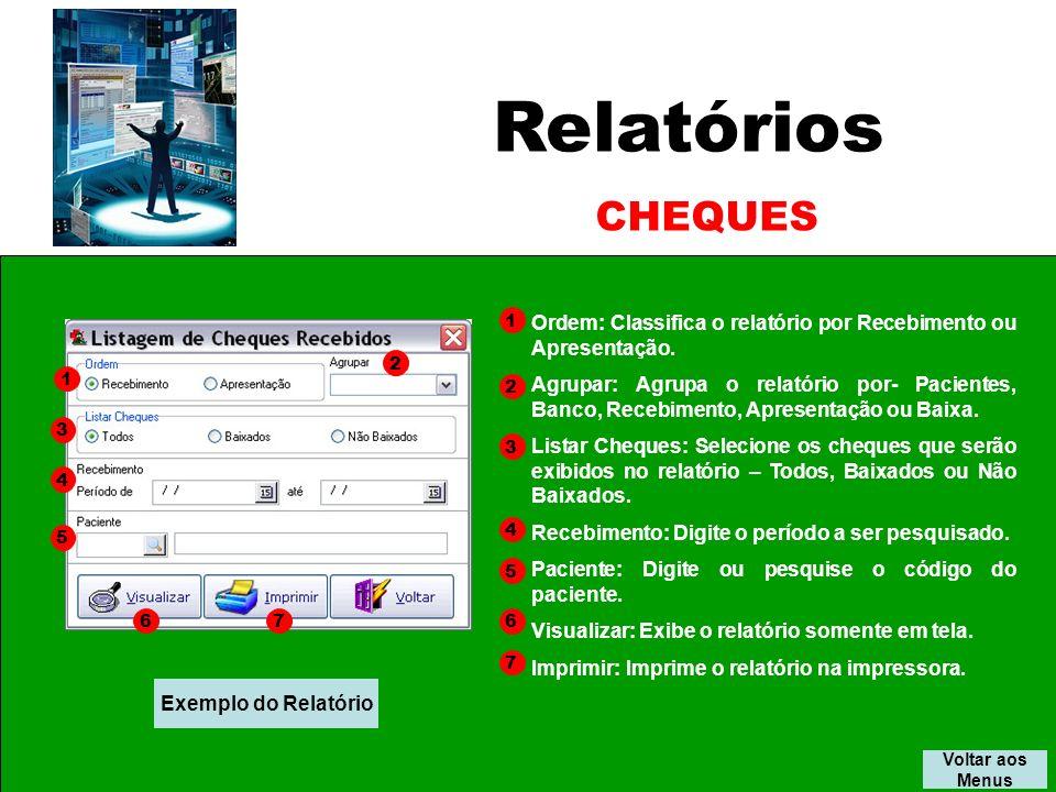 Relatórios Voltar aos Menus CHEQUES Ordem: Classifica o relatório por Recebimento ou Apresentação.