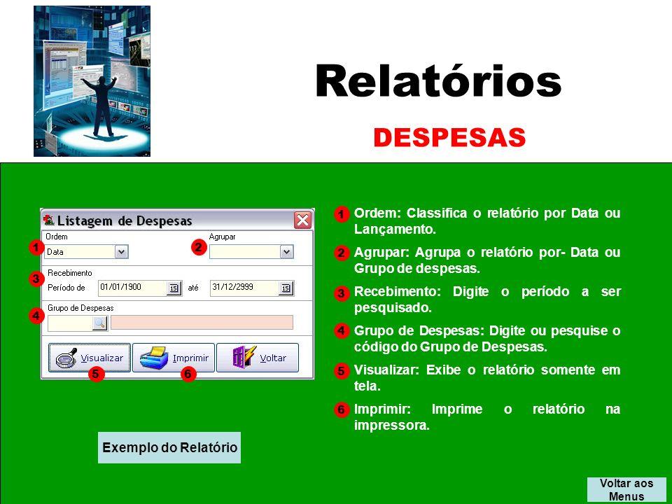 Relatórios Voltar aos Menus DESPESAS Exemplo do Relatório Ordem: Classifica o relatório por Data ou Lançamento.