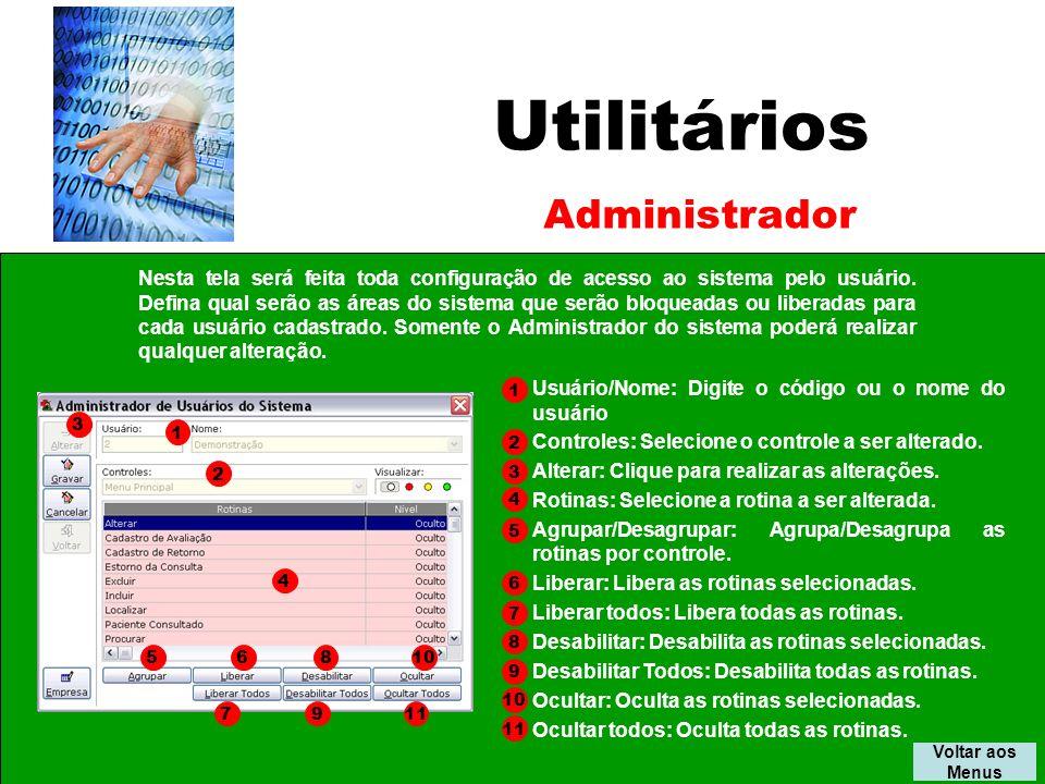 Utilitários Voltar aos Menus Administrador 3 1 2 4 56810 7911 Usuário/Nome: Digite o código ou o nome do usuário Controles: Selecione o controle a ser alterado.