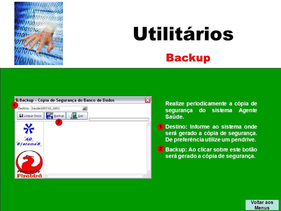 Utilitários Voltar aos Menus Backup 1 2 Realize periodicamente a cópia de segurança do sistema Agente Saúde.